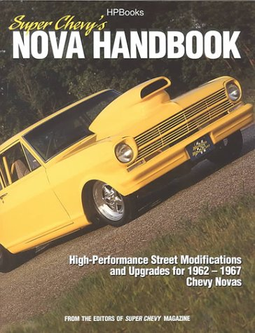 Super Chevy's Nova Handbook: Restoration, Upgrades, and Street Performance for 1962-1967 Chevy