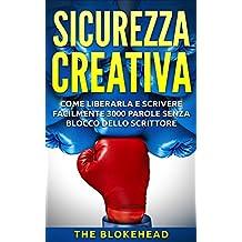Sicurezza creativa: come liberarla e scrivere facilmente 3000 parole senza blocco dello scrittore