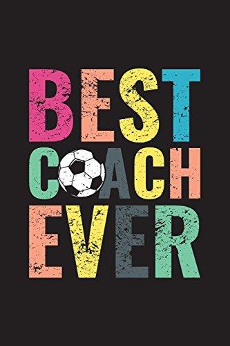 Best Coach Ever: Soccer Coach Notebook Gift V13 (Soccer Books for Kids) por Dartan Creations