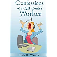 Confessions of a Call Centre Worker (English Edition)