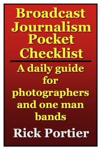 Broadcast Journalism Pocket Checklist -- a daily guide for photographers and one man bands (English Edition)
