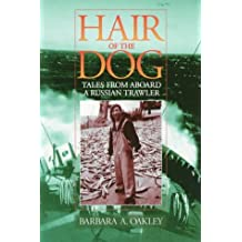 Hair of the Dog: Tales from Aboard a Russian Trawler by Barbara A. Oakley (1996-01-01)