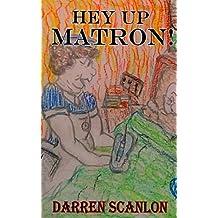 Hey Up, Matron!