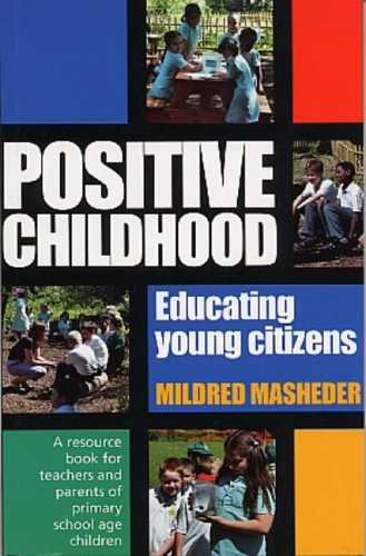 Positive Childhood Educating Young Citizens: A Resource Book for Teachers and Parents of Primary School Age Children: A Resource Book for Teachers and Parents of Young Children