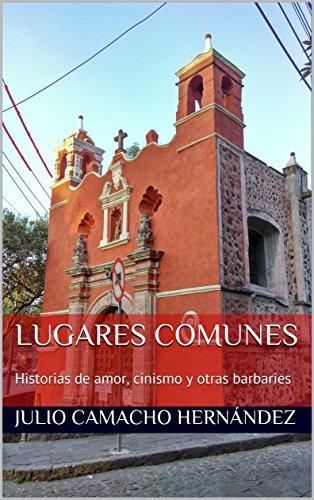 Lugares Comunes: Historias de amor, cinismo y otras barbaries