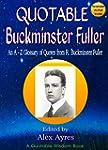 QUOTABLE BUCKMINSTER FULLER: An A to...