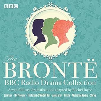 The Bronte BBC Radio Drama Collection: Seven Full-Cast