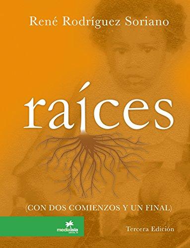 Raíces con dos comienzos y un final por René Rodríguez Soriano