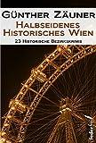 Halbseidenes historisches Wien: 23 historische Wiener Bezirkskrimis