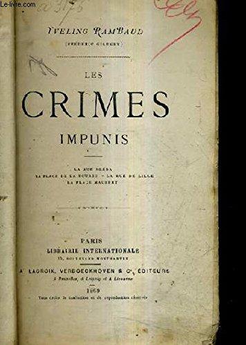 LES CRIMES IMPUNIS - LA RUE BREDA - LA PLACE DE LA BOURSE - LA RUE DE LILLE - LA PLACE MAUBERT. par RAMBAUD YVELING