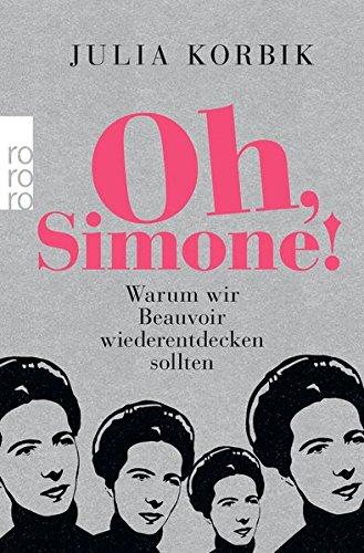 Buchcover Oh, Simone!: Warum wir Beauvoir wiederentdecken sollten