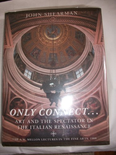 Only Connect: Art and the Spectator in the Italian Renaissance (The A. W. Mellon Lectures in the Fine Arts) by John K.G. Shearman (1992-11-08)