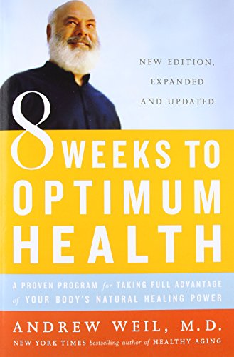 8 Weeks to Optimum Health: A Proven Program for Taking Full Advantage of Your Body's Natural Healing Power