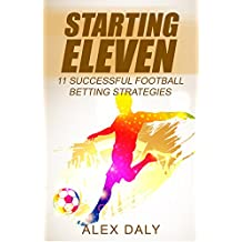 Starting Eleven: 11 Successful Football Betting Strategies (English Edition)