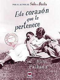 ESTE CORAZÓN QUE TE PERTENECE par Hans Fallada