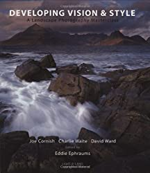 Developing Vision & Style: A Landscape Photography Masterclass (Light & Land series) by Charlie Waite (2007-12-24)