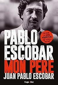 Pablo Escobar : Mon père par Juan Pablo Escobar