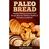 Paleo Bread: Healthy Delicious Gluten Free Bread, Biscuits, Muffins, Waffles & Pancakes Cookbook! (English Edition)