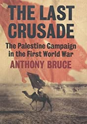 The Last Crusade: The Palestine Campaign in the First World War by Anthony Bruce (2002-04-18)