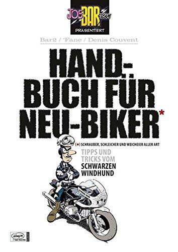Joe Bar Team: Handbuch für Neu-Biker: Tipps und Tricks vom Schwarzen Windhund