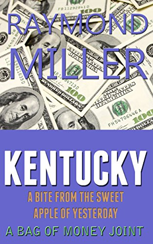 Kentucky: A Bite from the Sweet Apple of Yesterday (A Bag Of Money Joint Book 1) (English Edition) -
