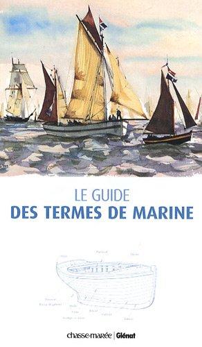 Le guide des termes de marine par Bernard Cadoret, Michel King, Jean-Pierre Abraham, Martine Garry, Collectif