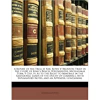 A Report of the Trial at Bar, Rowe V. Brenton: Tried in the Court of King's Bench, Westminster, Michaelmas Term, 9 Geo. IV. as to the Right to Minerals in the Assessional Lands of the Duchy of Cornwall, with Explanatory Notes, and an Appendix, Containing (Paperback) -