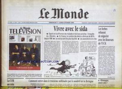MONDE (LE) [No 16807] du 07/02/1999 - VIVRE AVEC LE SIDA - LES SERBES REFUSENT DE NEGOCIER AVEC LES KOSOVARS DE L'UCK - ALLEMAGNE - LA COB AU COIN.