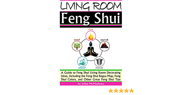 Living Room Feng Shui A Guide To Feng Shui Living Room Decorating Ideas Including The Feng Shui Bagua Map Feng Shui Colors And Other Great Feng Shui Tips English Edition Ebook Mcmathews