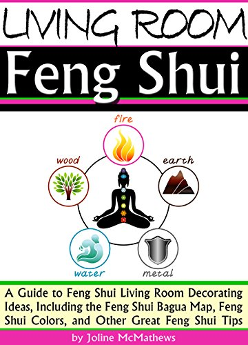 Living Room Feng Shui: A Guide to Feng Shui Living Room Decorating Ideas, Including the Feng Shui Bagua Map, Feng Shui Colors, and Other Great Feng Shui Tips (English Edition)