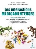 Les interactions médicamenteuses : Guide d'information sur les influences des médicaments entre eux, avec l'alimentation, les plantes et les produits de santé naturels...