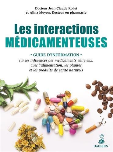 Les interactions médicamenteuses : Guide d'information sur les influences des médicaments entre eux, avec l'alimentation, les plantes et les produits de santé naturels