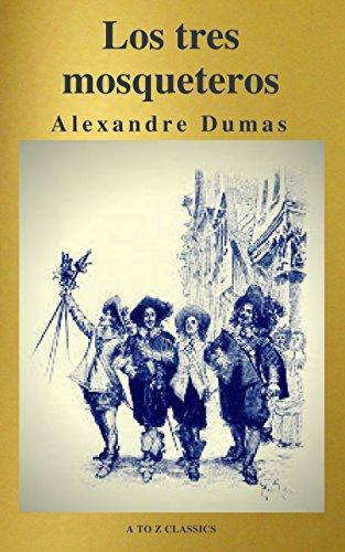 Los tres mosqueteros ( A to Z Classics ) por Alexandre Dumas