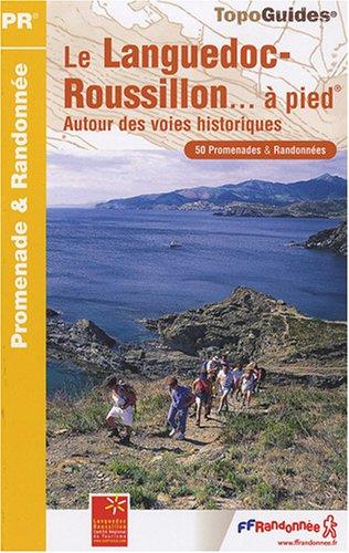 Le Languedoc-Roussillon à pied : Autour des voies historiques, 50 promenades et randonnées