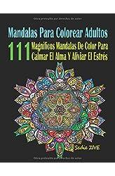 Descargar gratis Mandalas Para Colorear Adultos: 111 Magníficos Mandalas De Color Para Calmar El Alma Y Aliviar El Estrés; Mandalas Complejos - Mandalas Para Meditar; Colorear Mandalas en .epub, .pdf o .mobi