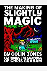 The Making of Slightly Magic: The story of the trainee wizard Slightly; how he came to be, how he almost disappeared forever, and how he returned to computer games after 25 years Paperback