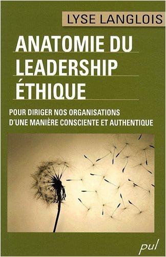 anatomie-du-leadership-thique-pour-diriger-nos-organisations-d-39-une-manire-consciente-et-authentique-de-lyse-langlois-5-fvrier-2009-broch