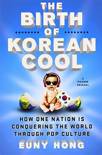 The Birth of Korean Cool: How One Nation Is Conquering the World Through Pop Culture: Written by Euny Hong, 2014 Edition, Publisher: Picador USA [Paperback]