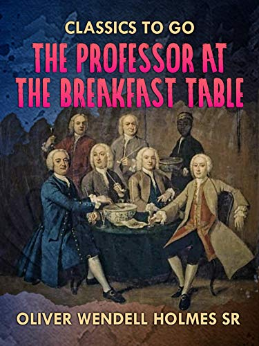 The Professor At the Breakfast Table (Classics To Go) (English Edition)