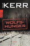 Wolfshunger (Bernie Gunther ermittelt, Band 9) von Philip Kerr