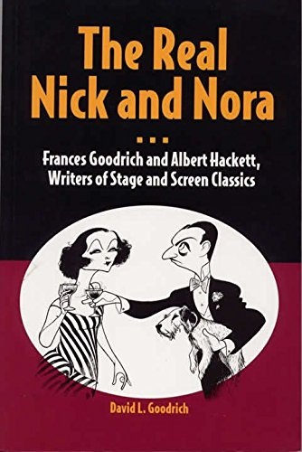 [The Real Nick and Nora: Frances Goodrich and Albert Hackett, Writers of Stage and Screen Classics] (By: David L. Goodrich) [published: October, 2004]