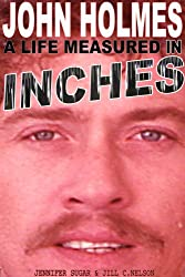 JOHN HOLMES: A LIFE MEASURED IN INCHES (NEW 2nd EDITION)