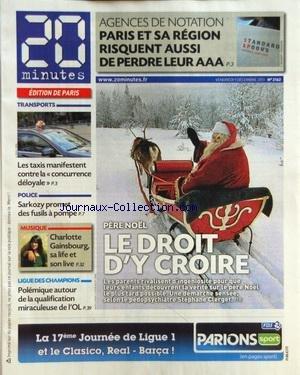 20 MINUTES [No 2162] du 09/12/2011 - AGENCES DE NOTATION - PARIS ET SA REGION RISQUENT AUSSI DE PERDRE LEUR AAA - PERE NOEL - LE DROIT D'Y CROIRE - LES TAXIS MANIFESTENT CONTRE LA CONCURRENCE DELOYALE - SARKOZY PROMET DES FUSILS A POMPE - CHARLOTTE GAINSBOURG - LA LIGUE DES CHAMPIONS ET L'OL
