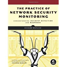 The Practice of Network Security Monitoring: Understanding Incident Detection and Response by Richard Bejtlich (August 5, 2013) Paperback