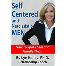 Self Centered and Narcissistic Men: How to Spot them and Handle them (English Edition)