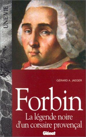 Forbin, légende noire d'un corsaire provençal par Gérard Jaeger