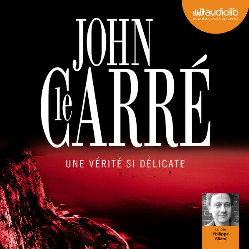 Une vérité si délicate par John le Carré
