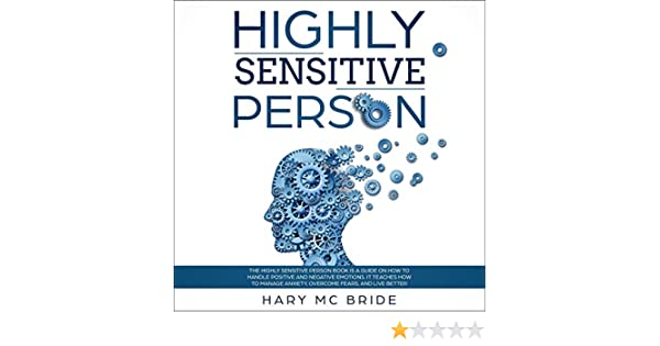 It Teaches How To Manage Anxiety Highly Sensitive Person: The Highly Sensitive Person Is  A Guide On How To Handle Positive And Negative Emotions And Live Better. Overcome Fears
