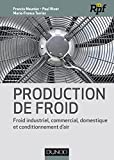 Production de froid - Froid industriel commercial, domestique et conditionnement d'air