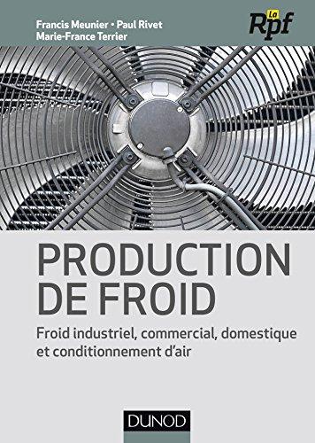 Production de froid : Froid industriel commercial, domestique et conditionnement d'air (Froid et génie climatique) (French Edition) (Air Rivet)